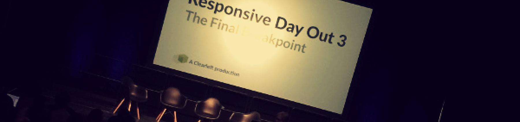 Responsive Day Out - The Final Breakpoint - First slide of the conference